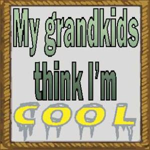 my-grandkids-think-im-cool